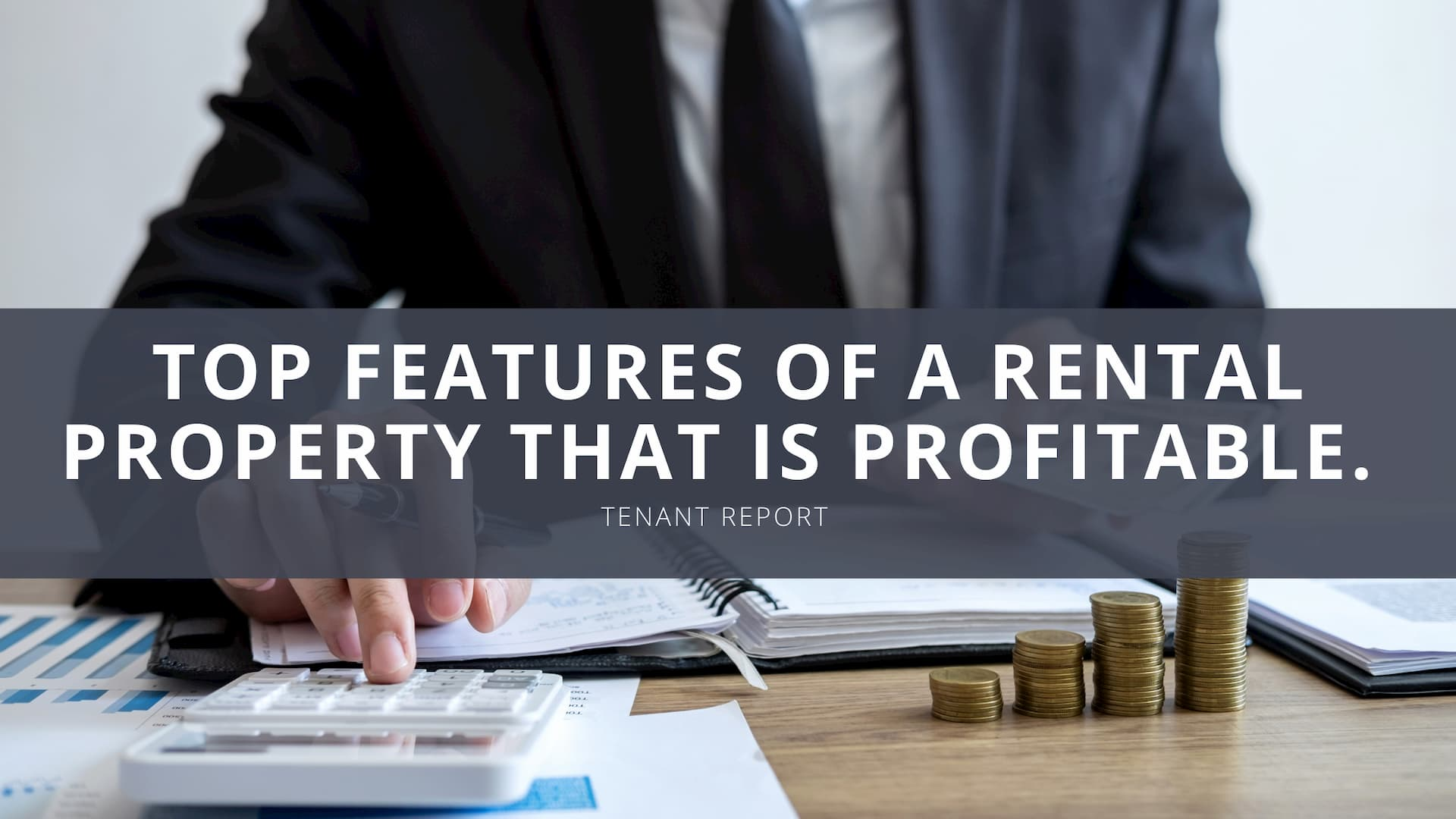 Tenant-Report-Top-Features-of-a-Rental-Property-that-is-Profitable