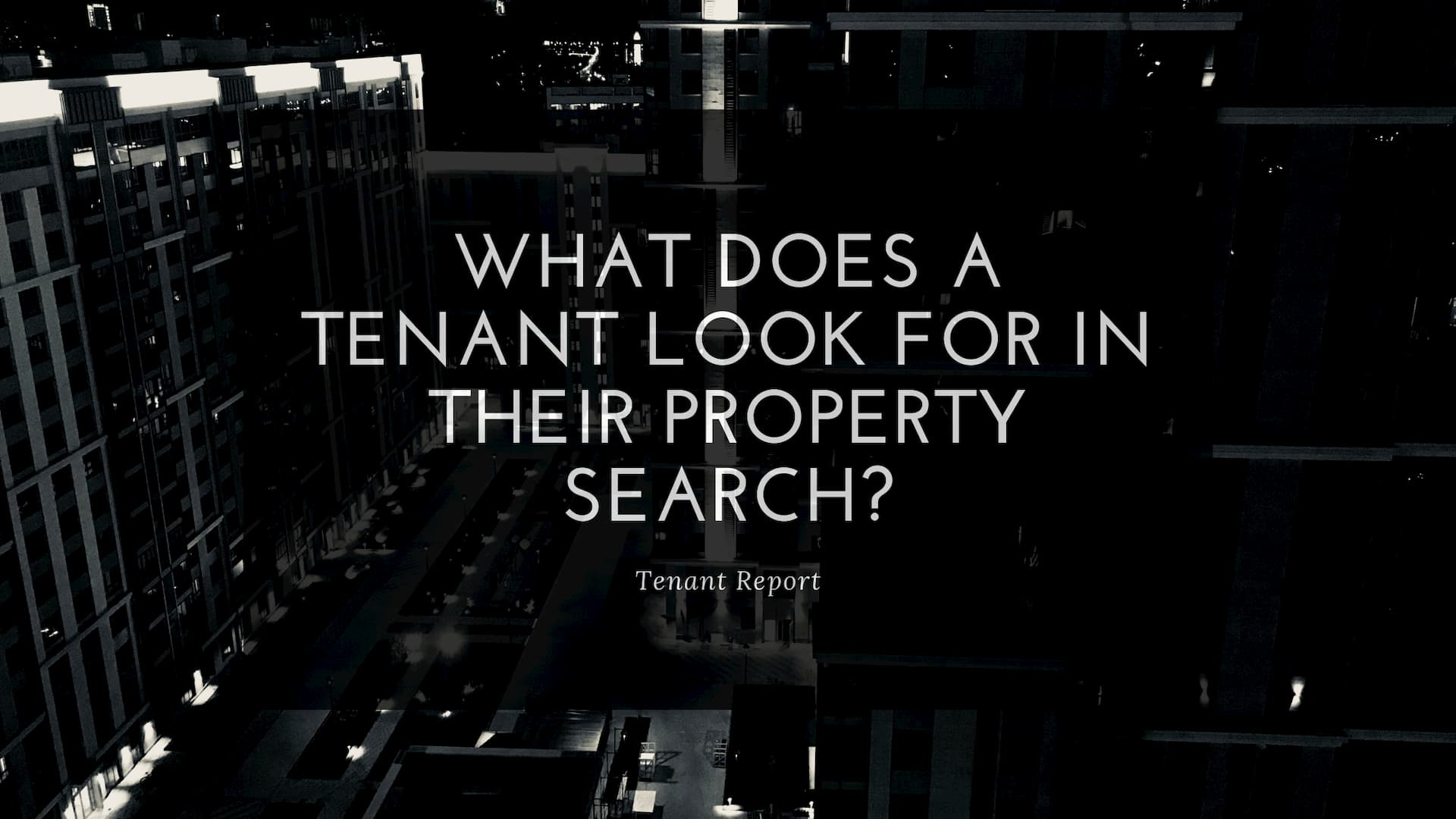 Tenant-Report-What-Does-A-Tenant-Look-For-in-their-Property-Search
