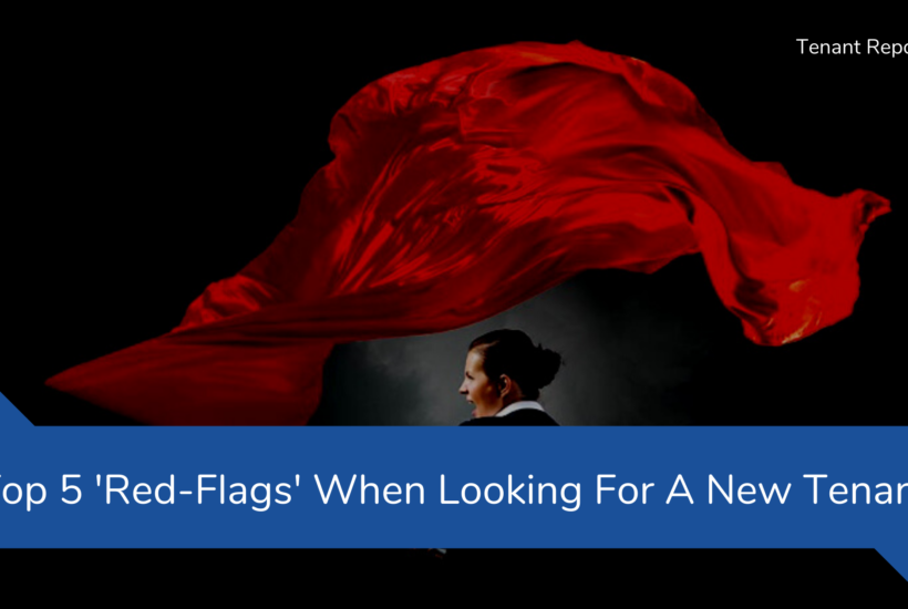 Top 5 'Red-Flags' When Looking For A New Tenant