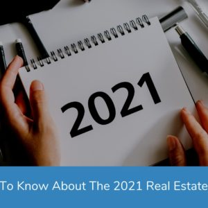 Things To Know About The 2021 Real Estate Market