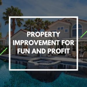 Property Improvement for Fun and Profit