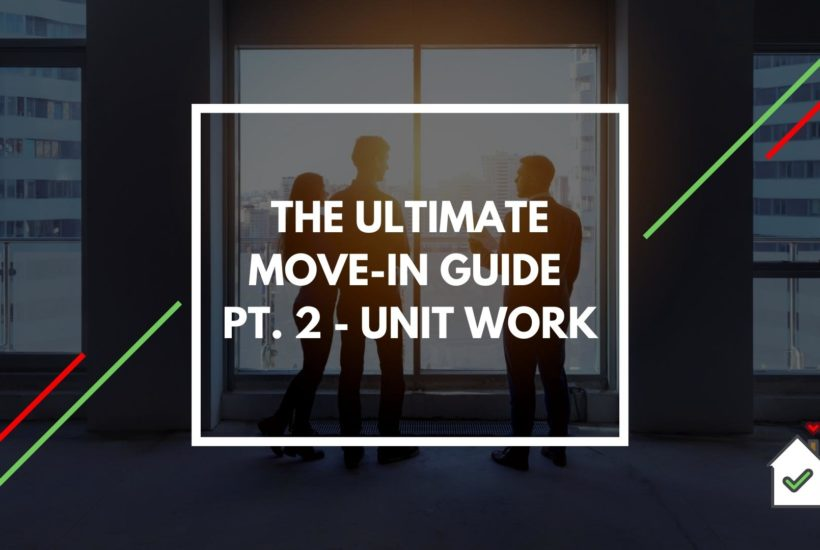 The Ultimate Move-In Guide Pt. 2 – Unit Work