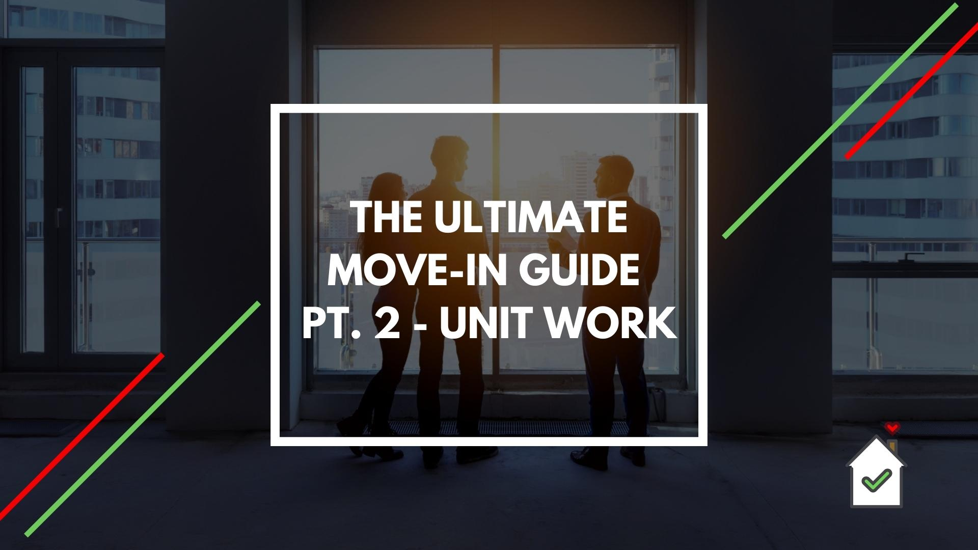 7-tenant-report-the-ultimate-move-in-guide-pt2-unit-work