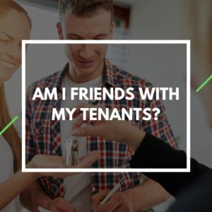 Am I Friends with my Tenants?