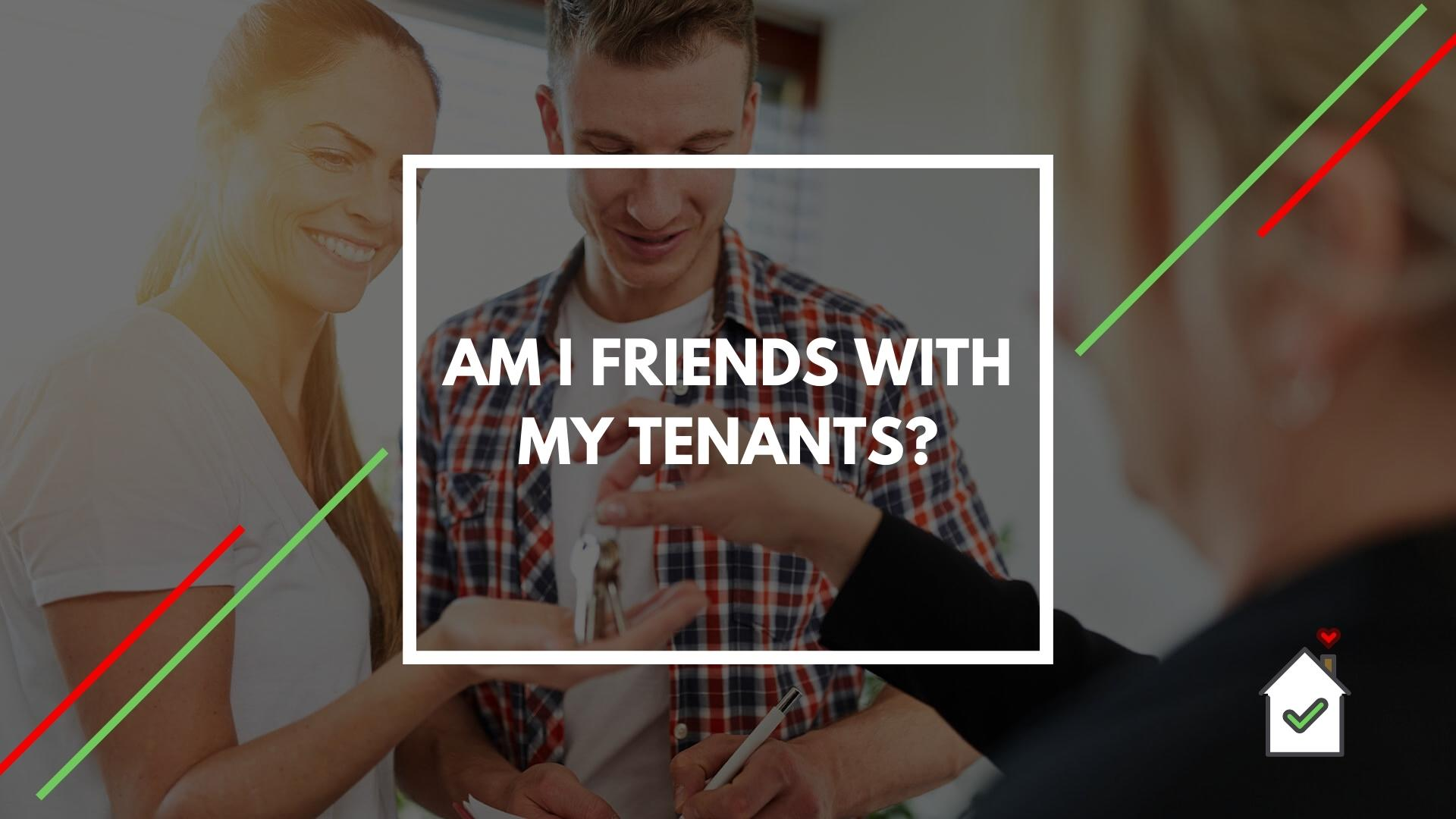 9-tenant-report-am-i-friends-with-my-tenants